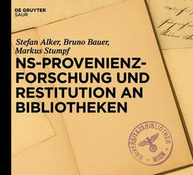 Stefan Alker, Bruno Bauer, Markus Stumpf: NS-Provenienzforschung und Restitution an Bibliotheken (refer to: Stefan Alker, Bruno Bauer, Markus Stumpf: NS-Provenienzforschung und Restitution an Bibliotheken (National Socialist provenance research and restitution in libraries))