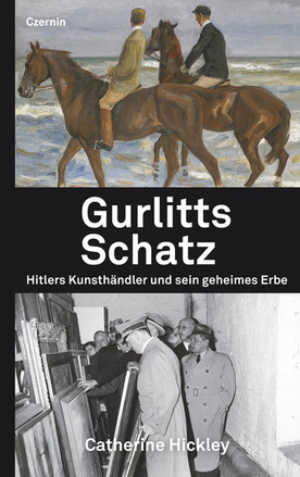Catherine Hickley: Gurlitts Schatz. Hitlers Kunsthändler und sein geheimes Erbe (refer to: Catherine Hickley: Gurlitts Schatz. Hitlers Kunsthändler und sein geheimes Erbe (Hitler's Dealer and His Secret Legacy))