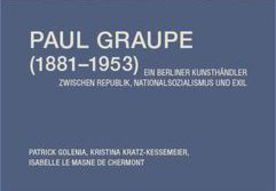 Patrick Golenia, Kristina Kratz-Kessemeier, Isabelle Le Masne de Chermont: Paul Graupe (1881–1953). Ein Berliner Kunsthändler zwischen Republik, Nationalsozialismus und Exil (refer to: Patrick Golenia, Kristina Kratz-Kessemeier, Isabelle Le Masne de Chermont: Paul Graupe (1881–1953). Ein Berliner Kunsthändler zwischen Republik, Nationalsozialismus und Exil (Paul Graupe (1881-1953). A Berlin art dealer caught between the Weimar Republic, National Socialism and Exile))