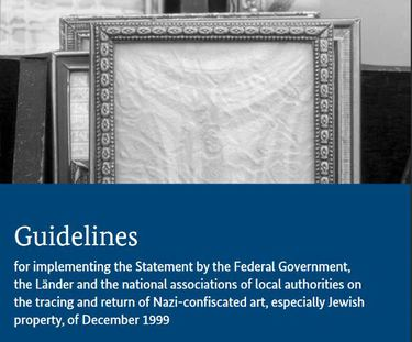 "Guidelinesfor implementing the Statement by the Federal Government, the Länder and the national associations of local authorities on the tracing and return of Nazi-confiscated art, especially Jewish property, of December 1999; New edition 2019 (refer to: Guidelines (""Handreichung""))"
